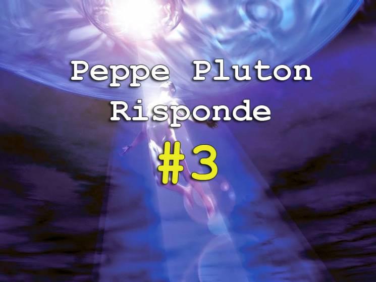 Peppe Pluton Risponde #3